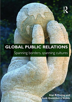 Global Public Relations By Freitag, Alan R./ Stokes, Ashli Quesinberry